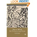 Man As Witch: Male Witches in Central Europe (Palgrave Historical Studies in Witchcraft and Magic)