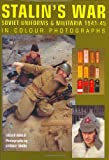 Stalin's War: Soviet Uniforms & Militaria 1941-45 in Colour Photographs: Soviet Uniforms and Militaria 1941-45