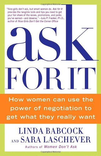 Ask For It: How Women Can Use the Power of Negotiation to...