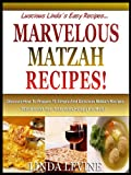 MARVELOUS MATZAH RECIPIES!: Enjoy Eating Matzah Any Day With These 10 Simple, Delicious Matzah Recipes That Will Get Your Taste Buds Hungry For More! (Lucious Lindas Easy Recipies)