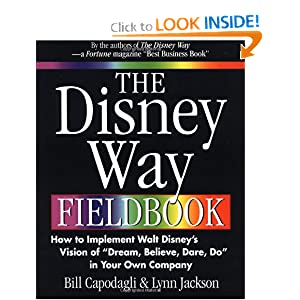 "The Disney Way Fieldbook: How to Implement Walt Disney's Vision of ""Dream, Believe, Dare, Do"" in Your Own Company"