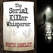 The Serial Killer Whisperer: How One Man's Tragedy Helped Unlock the Deadliest Secrets of the World's Most Terrifying Killers | [Pete Earley]