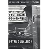 Elvis Presley, Last Train to Memphis : Le temps de l'innocence (1935-1958)par Peter Guralnick