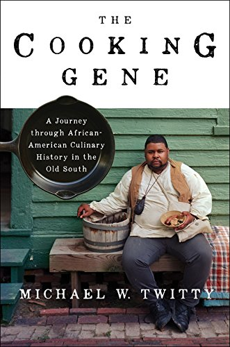 The Cooking Gene: A Journey Through African-American Culinary History in the Old South by Michael W. Twitty