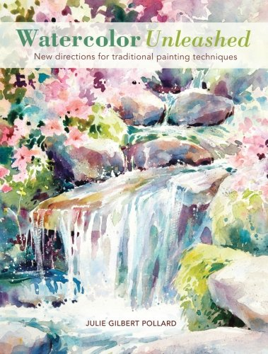 Watercolor Unleashed: New directions for traditional painting techniques