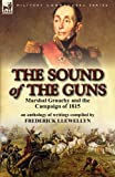 The Sound of the Guns: Marshal Grouchy and the Campaign of 1815-An Anthology of Writings