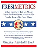 Presimetrics: What the Facts Tell Us About How the Presidents Measure Up On the Issues We Care About By Mike Kimel, Michael E. Kanell