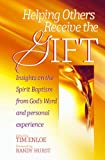 img - for Helping Others Receive the Gift: Insights on Ministering Spirit Baptism from Scripture and Personal Experience book / textbook / text book