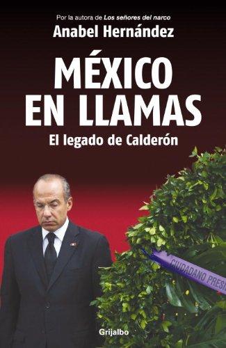 Mexico en Llamas: El Legado de Calderon (Spanish Edition)
