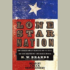 Lone Star Nation: How a Ragged Army of Volunteers Won the Battle for Texas Independence | [H.W. Brands]