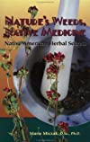 Nature's Weeds, Native Medicine, Native American Herbal Secrets