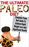 Paleo Diet: Complete Paleo Diet to Achieve Rapid Weight Loss and Significant Health (paleo recipes, which diet, wight loss)