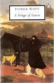 patrick whites a fringe of leaves essay