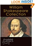 William Shakespeare: Complete Collection of Works with analysis and historical background (Annotated and Illustrated) (Annotated Classics)