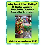 Why Can't I Stop Eating?  25 Tips for Managing Binge Eating Disorder & Compulsive Overeating ~ Christine Kruger-Remus