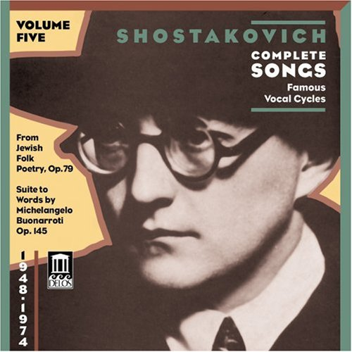 Shostakovich: Complete Songs, Vol. 5, Famous Song Cycles