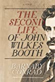 The Second Life of John Wilkes Booth (1571782257) by Conrad, Barnaby