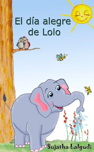 Libros para niños: El día alegre de Lolo - Un libro de imágenes para niños (para niños de 3-7 años): Spanish childrens book. Libro con ilustraciones - ... elefantes. Spanish animal books. nº 1)