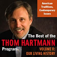 The Best of the Thom Hartmann Program: Volume II: Our Living History (       UNABRIDGED) by Thom Hartmann