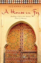 Free A House in Fez: Building a Life in the Ancient Heart of Morocco Ebook & PDF Download