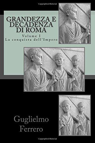 Grandezza e Decadenza di Roma: La conquista dell'Impero: Volume 1