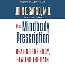 The Mindbody Prescription: Healing the Body, Healing the Pain Audiobook by John E. Sarno, M.D. Narrated by Brian Holsopple