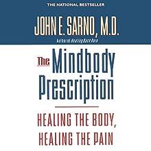 The Mindbody Prescription: Healing the Body, Healing the Pain | Livre audio Auteur(s) : John E. Sarno, M.D. Narrateur(s) : Brian Holsopple
