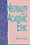 img - for Neutrality and the Academic Ethic book / textbook / text book