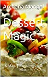 Dessert Magic: Cakes | Puddings | & More