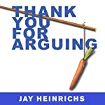 Thank You for Arguing: What Aristotle, Lincoln, And Homer Simpson Can Teach Us About the Art of Persuasion | Jay Heinrichs