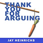 Thank You for Arguing: What Aristotle, Lincoln, And Homer Simpson Can Teach Us About the Art of Persuasion | [Jay Heinrichs]