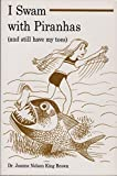 img - for I Swam With Piranhas(and still have my toes) by Joanne Nelson Brown (2001-01-08) book / textbook / text book