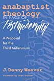 img - for Anabaptist Theology in Face of Postmodernity: A Proposal for the Third Millennium (C. Henry Smith Series, vol. 2) book / textbook / text book