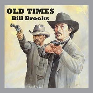 Old Times | [Bill Brooks]