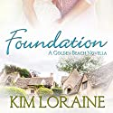 Foundation: A Golden Beach Novella Audiobook by Kim Loraine Narrated by Sophie King