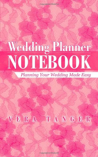 Wedding Planner Notebook: Planning Your Wedding Made Easy