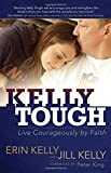 Kelly Tough: Live Courageously by Faith