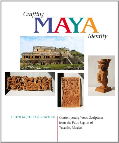 Crafting Maya Identity: Contemporary Wood Sculptures from the Puuc Region of Yucatan, Mexico