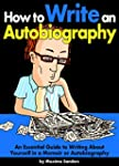 How to Write an Autobiography: An Ess...