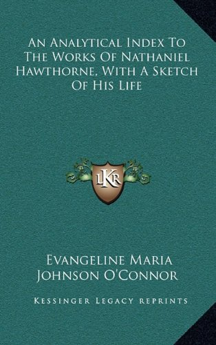 An Analytical Index to the Works of Nathaniel Hawthorne, with a Sketch of His Life