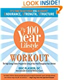 100 Year Lifestyle Workout: The High Energy Fitness Program For Living At Your Peak Throughout Your Lifetime