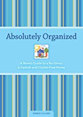 Absolutely Organized: A Mom's Guide to a No-Stress Schedule and Clutter-Free Home