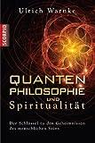 img - for Quantenphilosophie und Spiritualit t - Der Schl ssel zu den Geheimnissen des menschlichen Seins von Ulrich Warnke (2011) Gebundene Ausgabe book / textbook / text book
