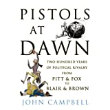 Pistols at Dawn: Two Hundred Years of Political Rivalry from Pitt and Fox to Blair and Brownby John Campbell