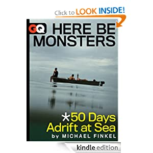 Here Be Monsters... 50 Days Adrift At Sea (Kindle Single) Michael Finkel