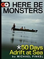 Here Be Monsters... 50 Days Adrift at Sea (GQ Books)