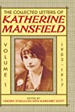 The Collected Letters of Katherine Mansfield: Volume One: 1903-1917