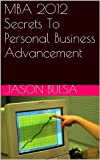 img - for MBA 2012 Secrets To Personal Business Advancement book / textbook / text book