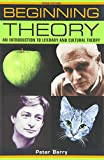 Peter Barry Beginning theory (third edition): An introduction to literary and cultural theory (Beginnings)