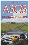 Tom Fort The A303: Highway to the Sun by Tom Fort (2012)
